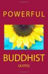 Powerful Buddhist Quotes - Thích Nhất Hạnh, Daisetz Teitaro Suzuki, Dalai Lama, Shunryu Suzuki, Alan W. Watts, Philip Kapleau, Joseph Goldstein, Anagarika Govinda, Kosho Uchiyama, Nyanatiloka