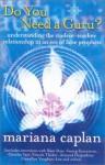 Do You Need a Guru?: Understanding the Student--Teacher Relationship in an Era of False Prophets - Mariana Caplan