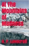 At The Mountains of Madness (Illustrated with original art) - H.P. Lovecraft, Lovecraft Collection, Horror Short Stories, Horror Novellas