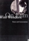 Wim Wenders: On Film: Essays and Conversations - Wim Wenders