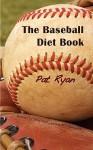 The Baseball Diet Book - P.E. Ryan