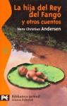 La hija del Rey del Fango y otros cuentos - Hans Christian Andersen, Enrique Bernárdez Sanchís