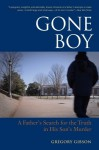 Gone Boy: A Father's Search for the Truth in His Son's Murder - Gregory Gibson