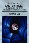 The Book of Life: Existentialism, the Will and the Truth - The New Wisdom of Philosophy - Ronnie Lee