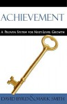 Achievement: A Proven System for Next-Level Growth - David Byrd