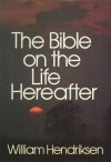 Bible on the Life Hereafter - William Hendriksen