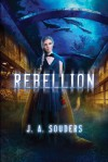 Rebellion - J.A. Souders