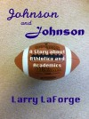 Johnson and Johnson: A Short Story about Athletics and Academics in College Sports - Larry LaForge