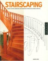 Stairscaping: A Guide to Buying, Remodeling, and Decorating Interior and Exterior Staircases - Andrew Karre