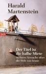 Der Titel ist die halbe Miete: mehrere Versuche über die Welt von heute - Harald Martenstein