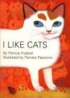 I Like Cats! - Patricia Hubbell, Pamela Paparone