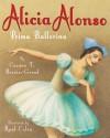 Alicia Alonso: Prima Ballerina - Carmen T. Bernier-Grand, Raúl Colón
