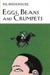 Eggs, Beans and Crumpets - P.G. Wodehouse
