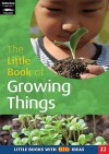 The Little Book Of Growing Things (Little Books) - Sally Featherstone, Sarah Featherstone