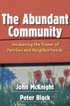 The Abundant Community: Awakening the Power of Families and Neighborhoods - John McKnight, Peter Block