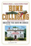 Home Colleging: The Frantic Parent's Last Resort Guide to Higher Education - Patricia Marx, Sarah Payne Stuart