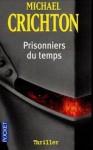 Prisonniers du temps - Michael Crichton