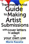 The Transmedia Artist Guide to Making Artist Submissions - Marie Kazalia, Joleene Naylor