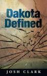 Dakota Defined (Dakota Lester Series) - Josh Clark