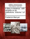 A Diary in America: With Remarks on Its Institutions. Volume 1 of 2 - Frederick Marryat