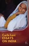 Essays on India - Carlo Levi, Antony Shugaar, Anita Desai