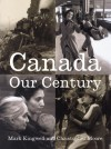 Canada: Our Century: 100 Voices - 500 Visions - Mark Kingwell
