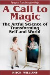 Personal Transformation Help: A Call to Magic - the Artful Science of Transforming Self and World - Mitch Williams