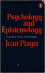 Psychology and Epistemology: Towards a Theory of Knowledge - Jean Piaget