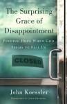 The Surprising Grace of Disappointment - John M. Koessler, John Ortberg