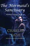 The Mermaid's Sanctuary: The Hunter's Series, Book 2 - Charlie Daye