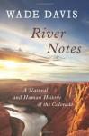 River Notes: A Natural and Human History of the Colorado - Wade Davis