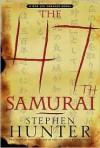 The 47th Samurai (Bob Lee Swagger Series #4) - Stephen Hunter