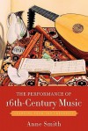 The Performance of 16th-Century Music: Learning from the Theorists - Anne Smith