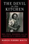The Devil in the Kitchen: Sex, Pain, Madness and the Making of a Great Chef - Marco Pierre White, James Steen