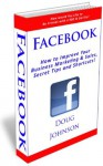 Facebook (How to Improve Your Business Marketing and Sales, Secret Tips and Shortcuts!) - Doug Johnson