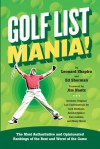 Golf List Mania!: The Most Authoritative and Opinionated Rankings of the Best and Worst of the Game - Len Shapiro, Ed Sherman