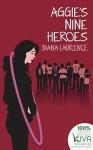 Aggie's Nine Heroes - Diana Laurence