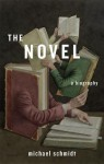 The Novel: A Biography - Michael Schmidt