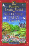 Selected Fairy Tales - Barbara Leonie Picard