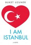 I Am Istanbul - Buket Uzuner, Kenneth J. Dakan