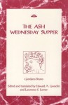The Ash Wednesday Supper (RSART: Renaissance Society of America Reprint Text Series) - Giordano Bruno, Lawrence S. Lerner, Edward A. Gosselin