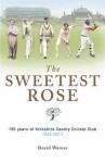The Sweetest Rose: 150 Years of Yorkshire County Cricket Club. David Warner - David Warner