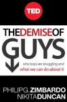 The Demise of Guys: Why Boys Are Struggling and What We Can Do About It - Philip G. Zimbardo, Nikita Duncan