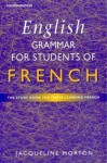 English Grammar for Students of French: The Study Guide for Those Learning French - Jacqueline Morton