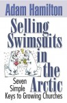 Selling Swimsuits in the Arctic: Seven Simple Keys to Growing Churches - Adam Hamilton