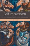 Self Impression:Life-Writing, Autobiografiction, and the Forms of Modern Literature - Max Saunders