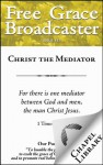 Free Grace Broadcaster - Issue 183 - Christ the Mediator - Thomas Watson, Thomas Boston, William Whitaker, Charles H. Spurgeon, John Gill