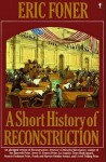 A Short History of Reconstruction - Eric Foner