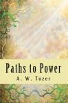 Paths to Power - A.W. Tozer