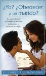 Yo? Obedecer A Mi Marido?: La Esposa Obediente y el Camino de Dios Para la Felicidad y la Bendicion en el Hogar - Elizabeth Handford